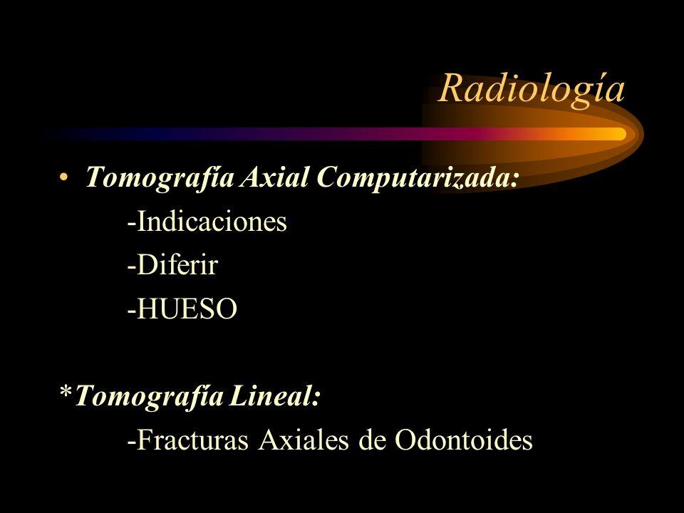 Radiología Tomografía Axial Computarizada: -Indicaciones -Diferir -HUESO *Tomografía Lineal: -Fracturas Axiales de Odontoides