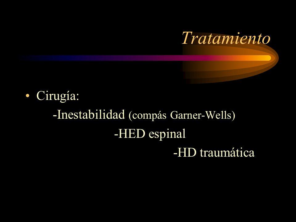 Tratamiento Cirugía: -Inestabilidad (compás Garner-Wells) -HED espinal -HD traumática