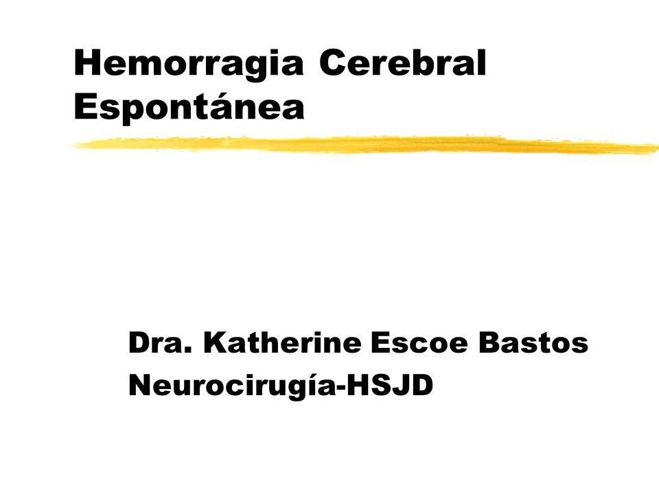 Hemorragia Cerebral Espontánea zDéficit neurológico abrupto: -95% Vascular (85% - 15%).
