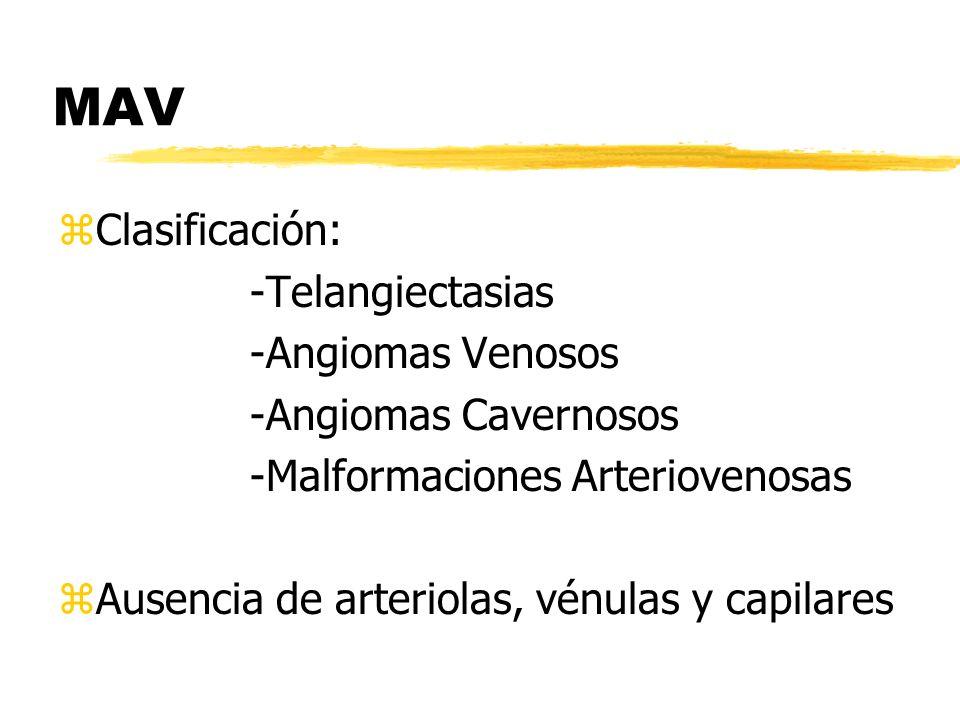 MAV zClasificación: -Telangiectasias -Angiomas Venosos -Angiomas Cavernosos -Malformaciones Arteriovenosas zAusencia de arteriolas, vénulas y capilare