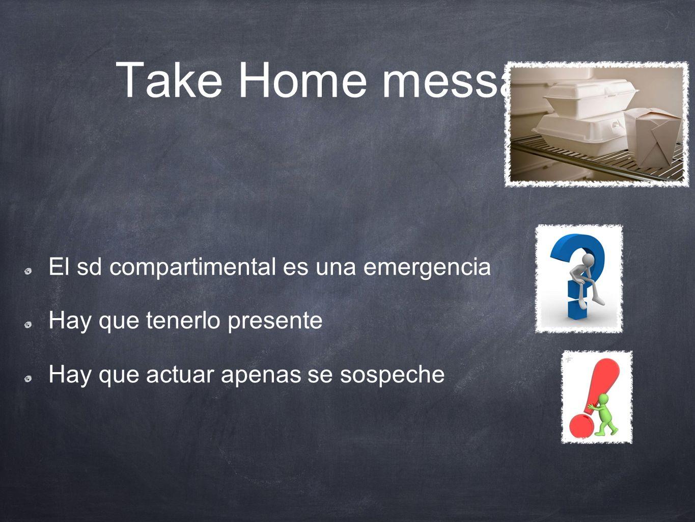 Take Home message El sd compartimental es una emergencia Hay que tenerlo presente Hay que actuar apenas se sospeche
