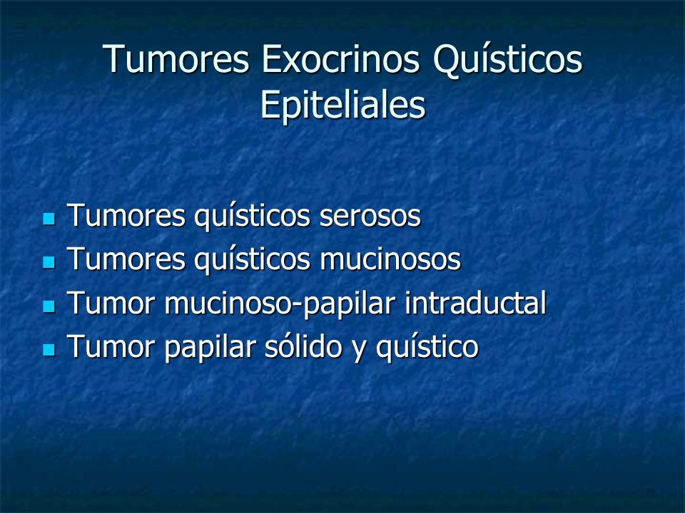 Tumores Exocrinos Quísticos Epiteliales Tumores quísticos serosos Tumores quísticos serosos Tumores quísticos mucinosos Tumores quísticos mucinosos Tumor mucinoso-papilar intraductal Tumor mucinoso-papilar intraductal Tumor papilar sólido y quístico Tumor papilar sólido y quístico