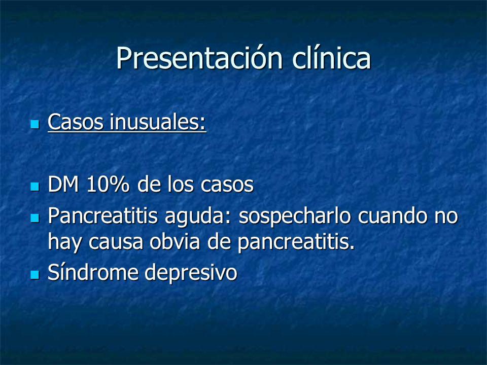 Presentación clínica Casos inusuales: Casos inusuales: DM 10% de los casos DM 10% de los casos Pancreatitis aguda: sospecharlo cuando no hay causa obvia de pancreatitis.