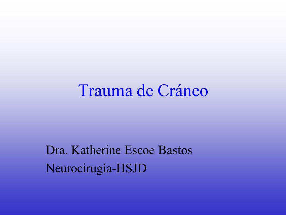 Trauma de Cráneo Dra. Katherine Escoe Bastos Neurocirugía-HSJD