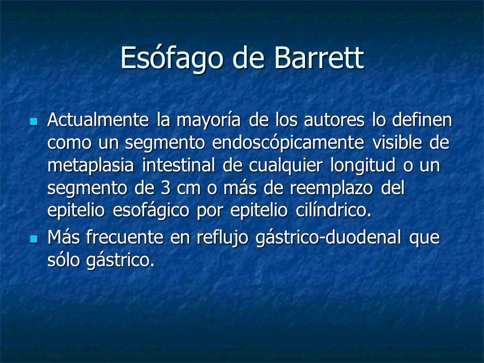 Esófago de Barrett Actualmente la mayoría de los autores lo definen como un segmento endoscópicamente visible de metaplasia intestinal de cualquier lo