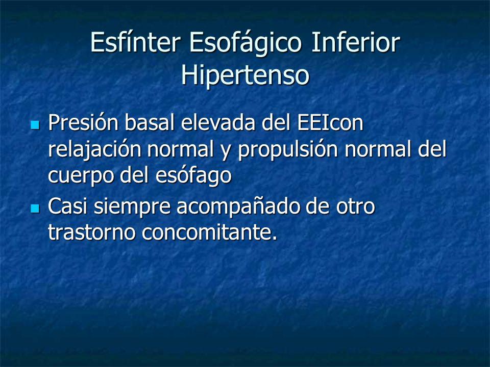 Esfínter Esofágico Inferior Hipertenso Presión basal elevada del EEIcon relajación normal y propulsión normal del cuerpo del esófago Presión basal ele