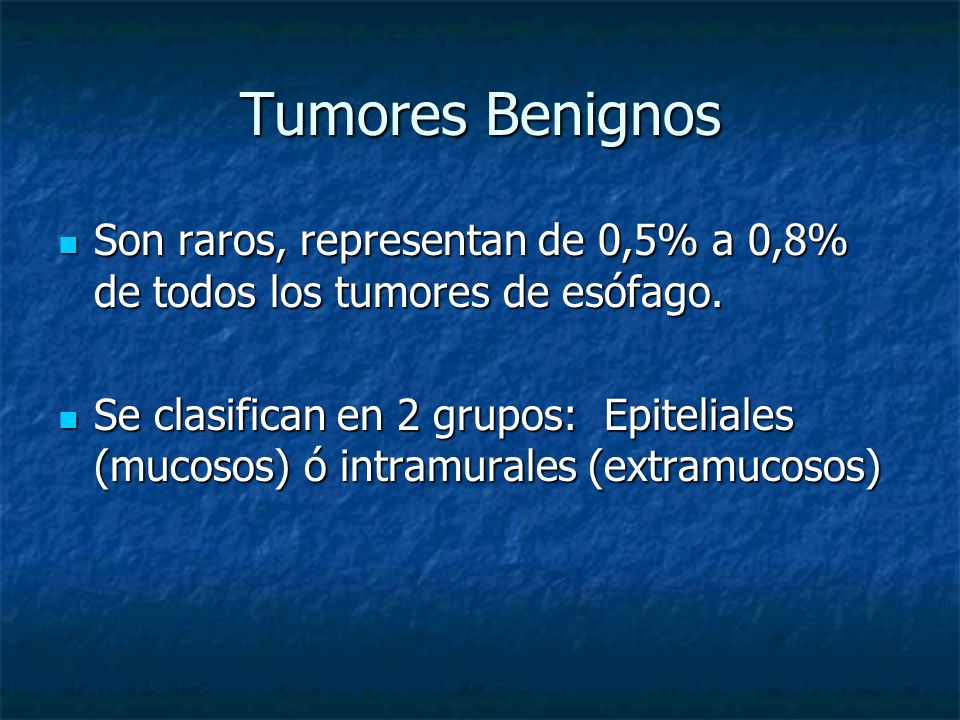 Tumores Benignos Son raros, representan de 0,5% a 0,8% de todos los tumores de esófago. Son raros, representan de 0,5% a 0,8% de todos los tumores de