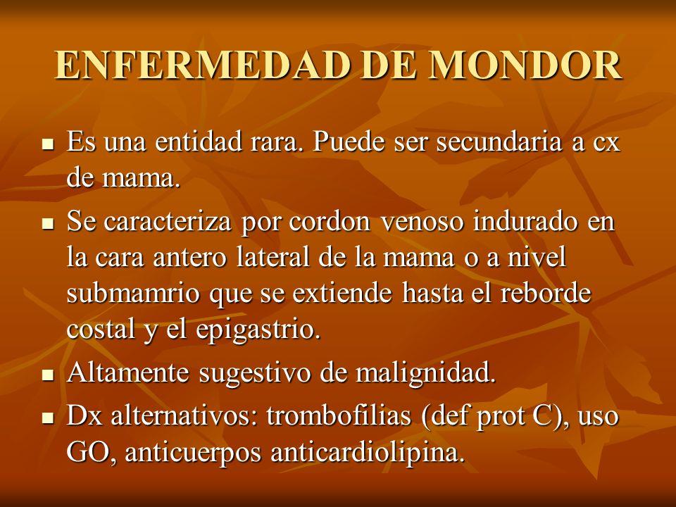 ENFERMEDAD DE MONDOR Es una entidad rara. Puede ser secundaria a cx de mama. Es una entidad rara. Puede ser secundaria a cx de mama. Se caracteriza po