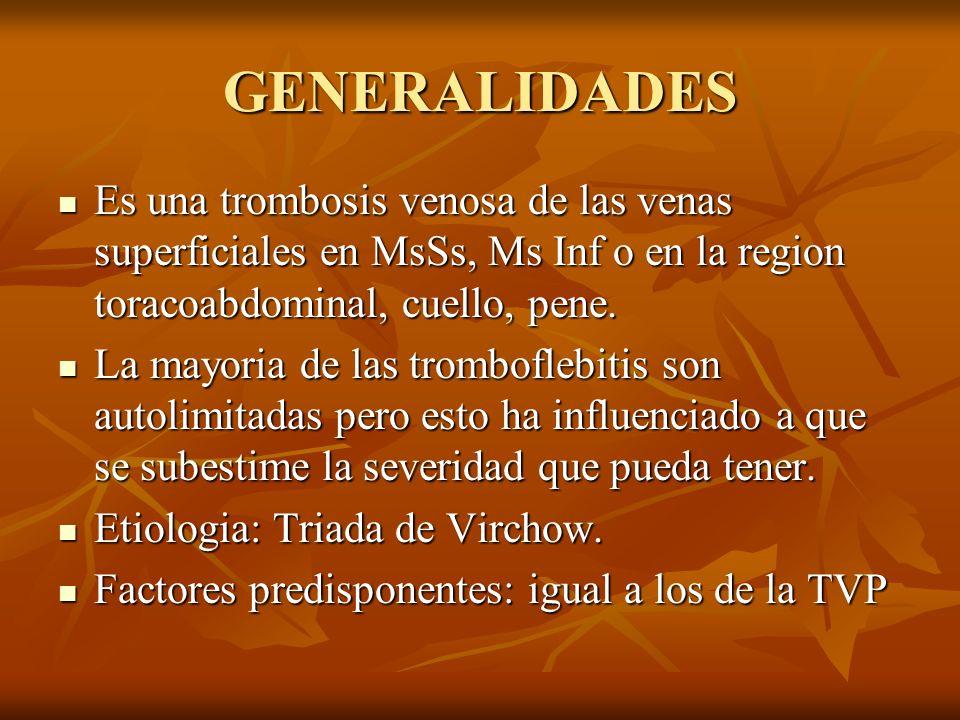 GENERALIDADES Es una trombosis venosa de las venas superficiales en MsSs, Ms Inf o en la region toracoabdominal, cuello, pene. Es una trombosis venosa