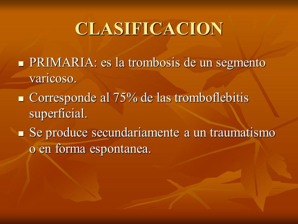 CLASIFICACION PRIMARIA: es la trombosis de un segmento varicoso. PRIMARIA: es la trombosis de un segmento varicoso. Corresponde al 75% de las trombofl