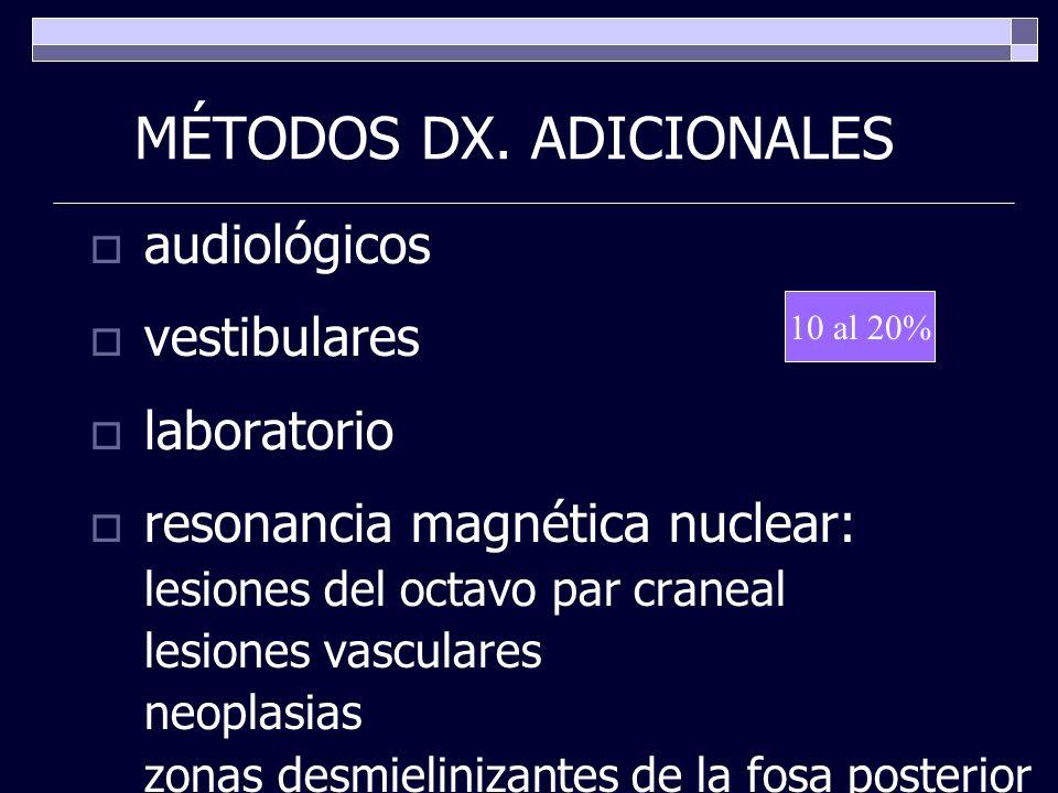 MÉTODOS DX. ADICIONALES audiológicos vestibulares laboratorio resonancia magnética nuclear: lesiones del octavo par craneal lesiones vasculares neopla