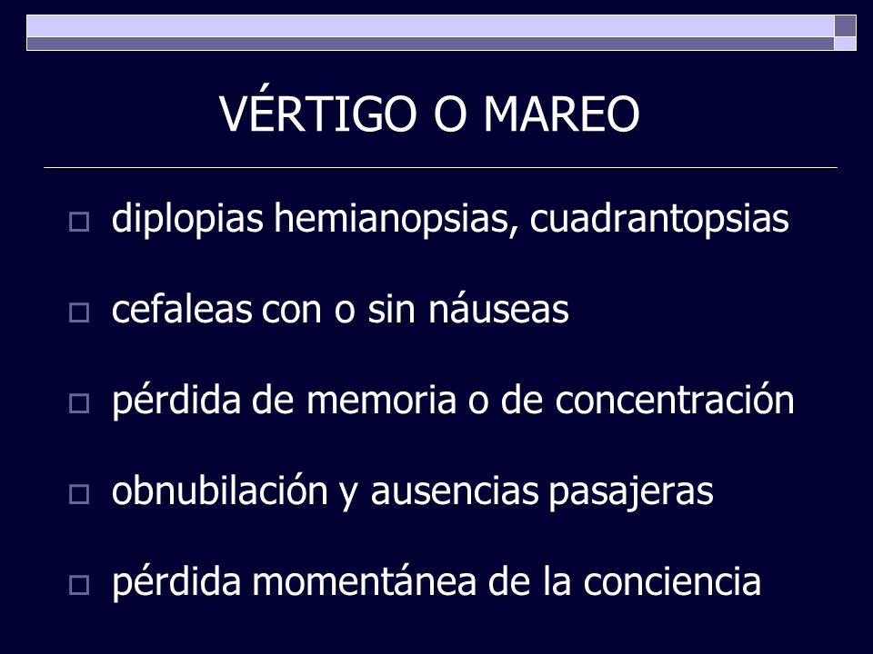 VÉRTIGO O MAREO diplopias hemianopsias, cuadrantopsias cefaleas con o sin náuseas pérdida de memoria o de concentración obnubilación y ausencias pasaj