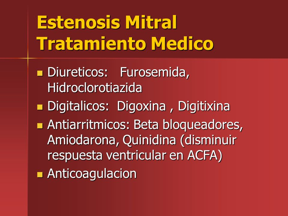 Estenosis Mitral Tratamiento Medico Diureticos: Furosemida, Hidroclorotiazida Diureticos: Furosemida, Hidroclorotiazida Digitalicos: Digoxina, Digitix