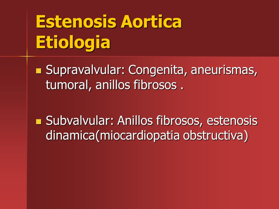 Estenosis Aortica Etiologia Supravalvular: Congenita, aneurismas, tumoral, anillos fibrosos. Supravalvular: Congenita, aneurismas, tumoral, anillos fi