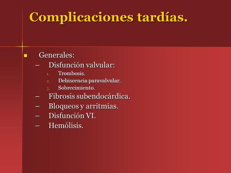Complicaciones tardías. Generales: Generales: –Disfunción valvular: 1. Trombosis. 2. Dehiscencia paravalvular. 3. Sobrecimiento. –Fibrosis subendocárd