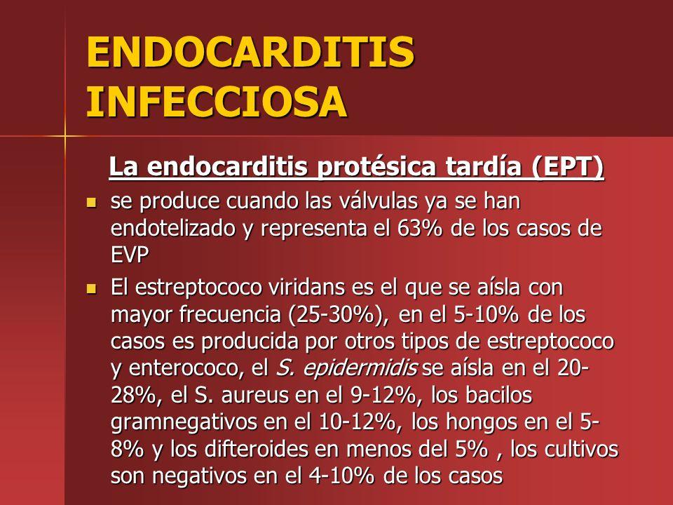 ENDOCARDITIS INFECCIOSA La endocarditis protésica tardía (EPT) se produce cuando las válvulas ya se han endotelizado y representa el 63% de los casos