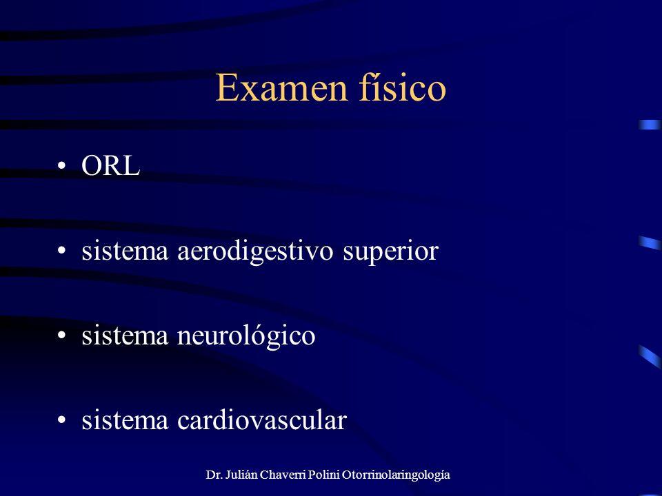 Dr. Julián Chaverri Polini Otorrinolaringología Examen físico ORL sistema aerodigestivo superior sistema neurológico sistema cardiovascular