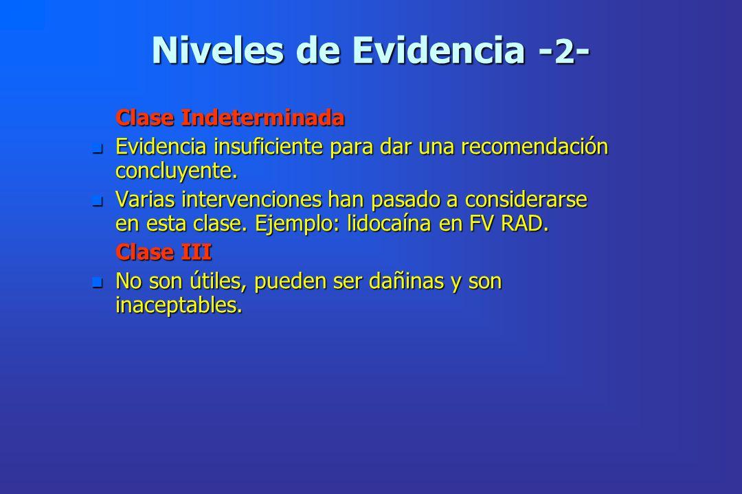 Niveles de Evidencia - 2 - Clase Indeterminada Clase Indeterminada n Evidencia insuficiente para dar una recomendación concluyente. n Varias intervenc