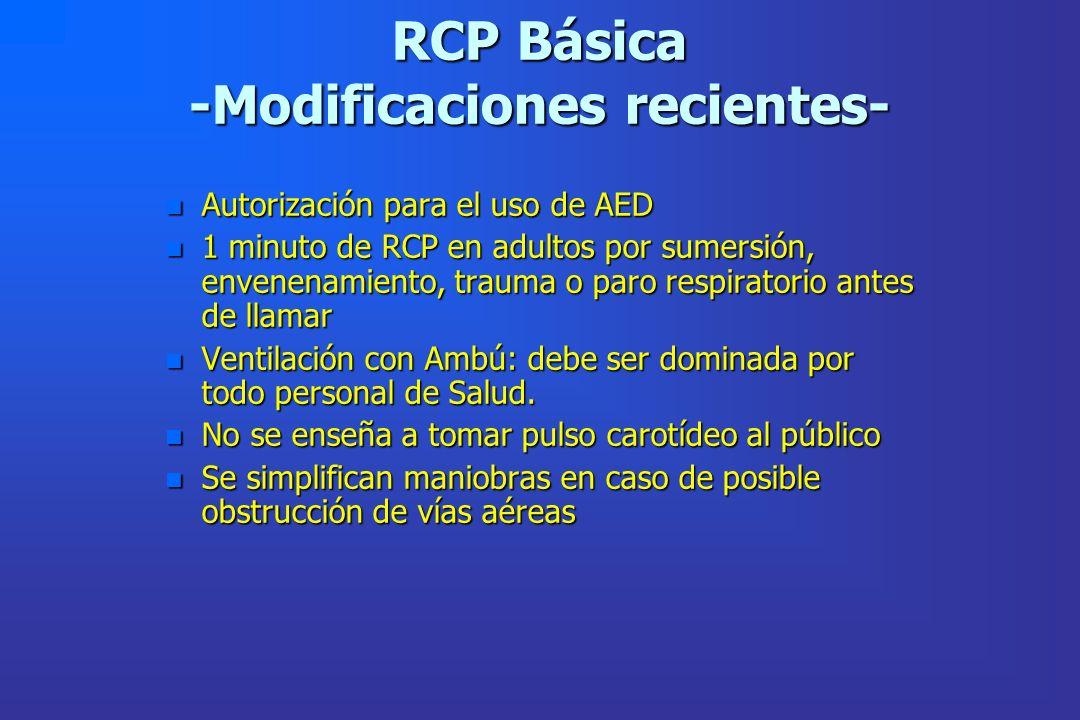 RCP Básica -Modificaciones recientes- n Autorización para el uso de AED n 1 minuto de RCP en adultos por sumersión, envenenamiento, trauma o paro resp