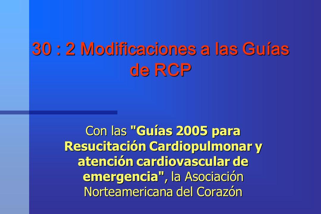 30 : 2 Modificaciones a las Guías de RCP Con las