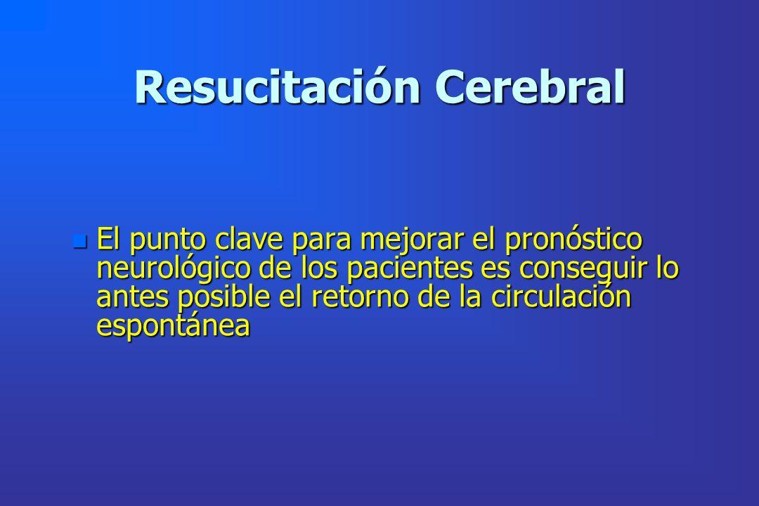 Resucitación Cerebral n El punto clave para mejorar el pronóstico neurológico de los pacientes es conseguir lo antes posible el retorno de la circulac