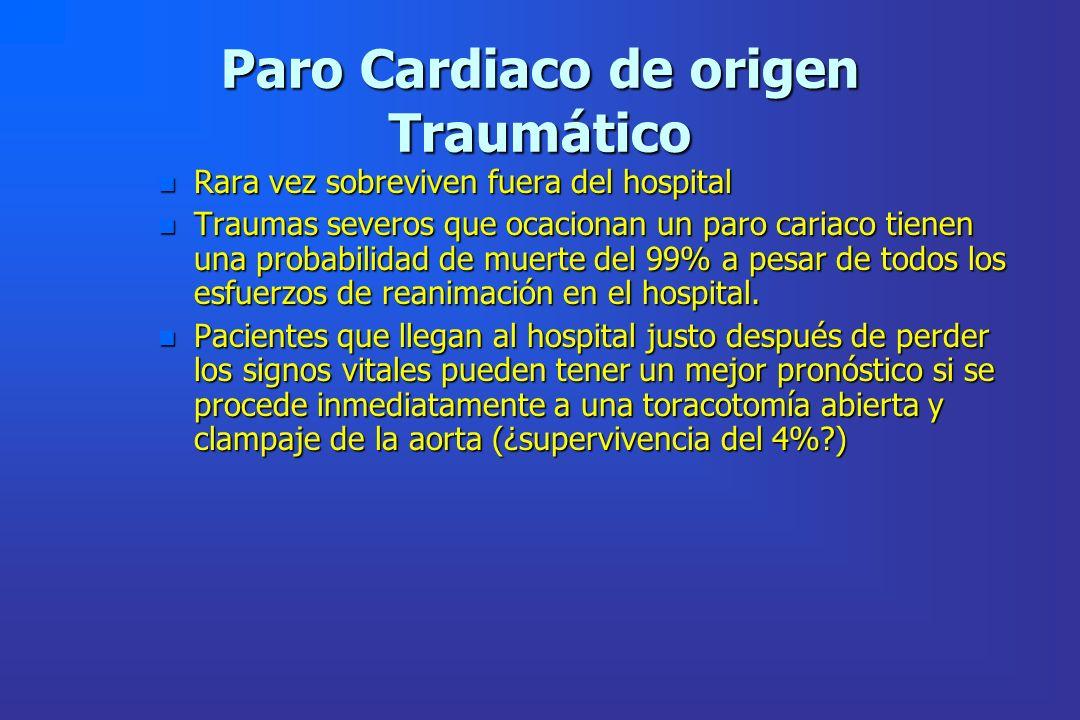 Paro Cardiaco de origen Traumático n Rara vez sobreviven fuera del hospital n Traumas severos que ocacionan un paro cariaco tienen una probabilidad de