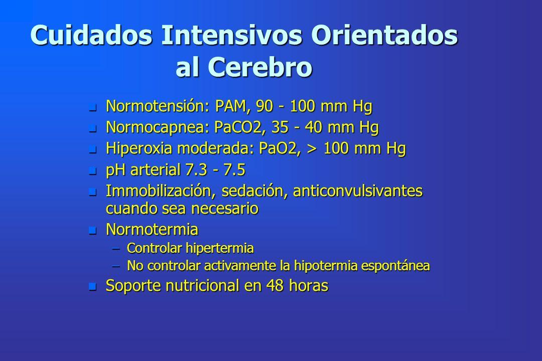 Cuidados Intensivos Orientados al Cerebro n Normotensión: PAM, 90 - 100 mm Hg n Normocapnea: PaCO2, 35 - 40 mm Hg n Hiperoxia moderada: PaO2, > 100 mm