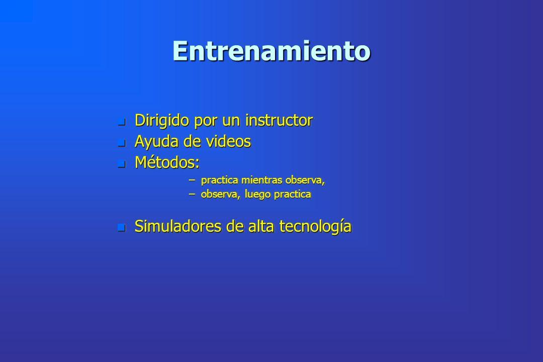 Entrenamiento n Dirigido por un instructor n Ayuda de videos n Métodos: –practica mientras observa, –observa, luego practica n Simuladores de alta tec