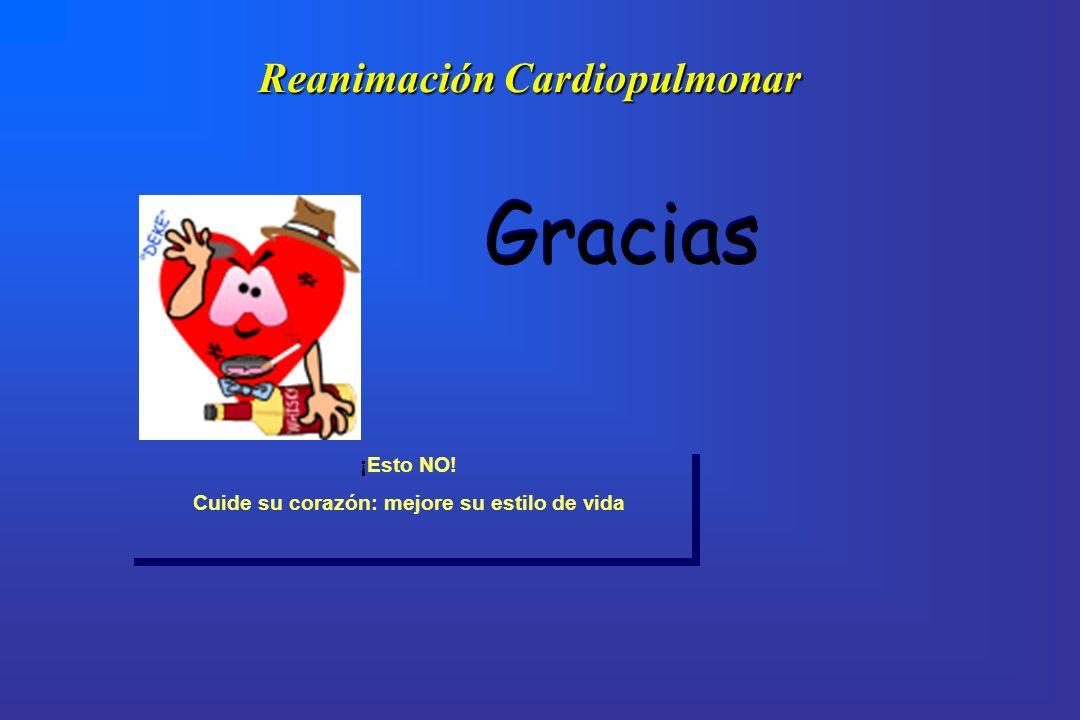 Reanimación Cardiopulmonar ¡Esto NO! Cuide su corazón: mejore su estilo de vida ¡Esto NO! Cuide su corazón: mejore su estilo de vida Gracias