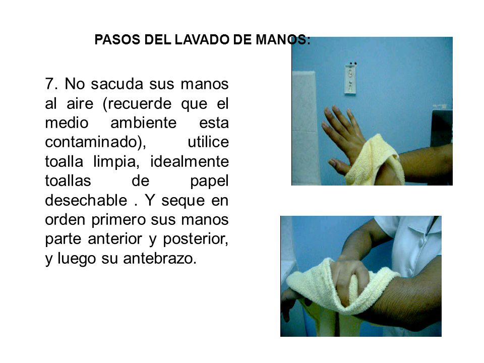 7. No sacuda sus manos al aire (recuerde que el medio ambiente esta contaminado), utilice toalla limpia, idealmente toallas de papel desechable. Y seq
