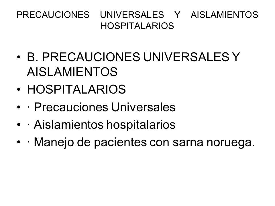 PRECAUCIONES UNIVERSALES Y AISLAMIENTOS HOSPITALARIOS B. PRECAUCIONES UNIVERSALES Y AISLAMIENTOS HOSPITALARIOS · Precauciones Universales · Aislamient