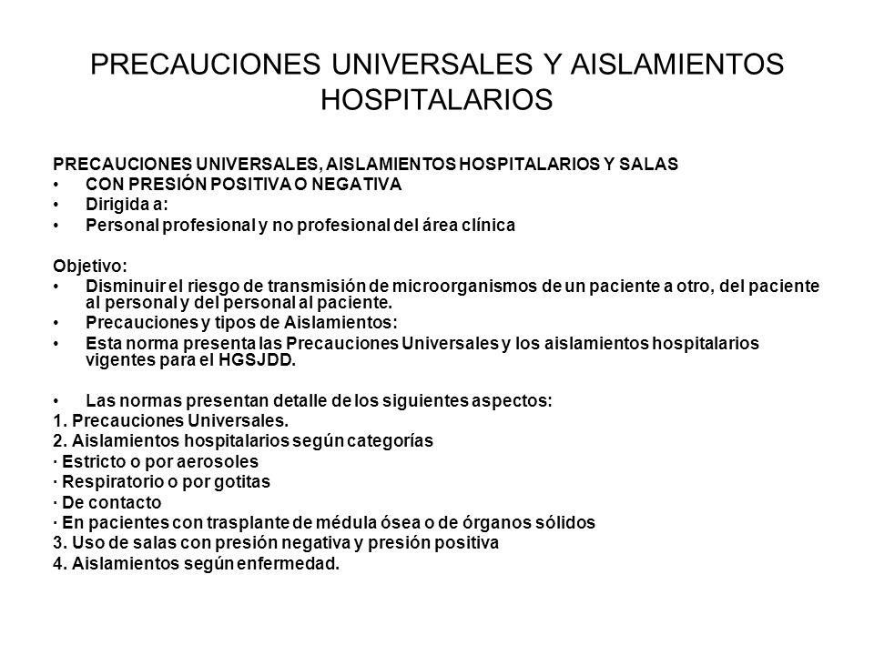 PRECAUCIONES UNIVERSALES Y AISLAMIENTOS HOSPITALARIOS PRECAUCIONES UNIVERSALES, AISLAMIENTOS HOSPITALARIOS Y SALAS CON PRESIÓN POSITIVA O NEGATIVA Dir