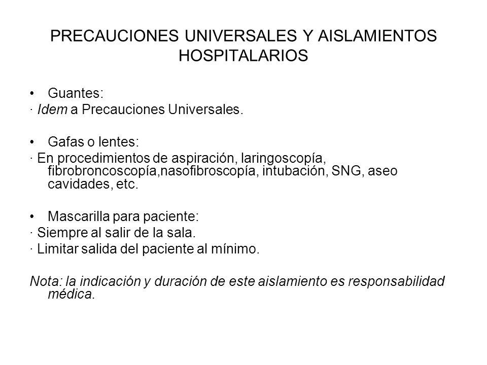 PRECAUCIONES UNIVERSALES Y AISLAMIENTOS HOSPITALARIOS Guantes: · Idem a Precauciones Universales. Gafas o lentes: · En procedimientos de aspiración, l