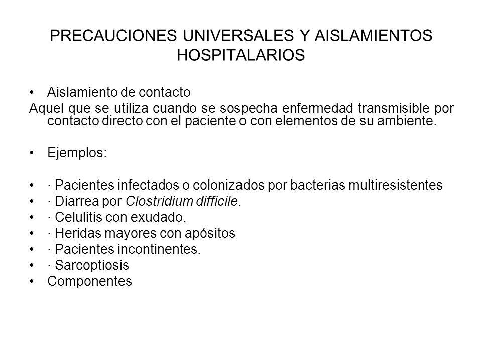 PRECAUCIONES UNIVERSALES Y AISLAMIENTOS HOSPITALARIOS Aislamiento de contacto Aquel que se utiliza cuando se sospecha enfermedad transmisible por cont