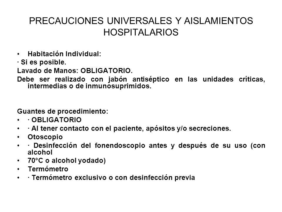 PRECAUCIONES UNIVERSALES Y AISLAMIENTOS HOSPITALARIOS Habitación Individual: · Si es posible. Lavado de Manos: OBLIGATORIO. Debe ser realizado con jab