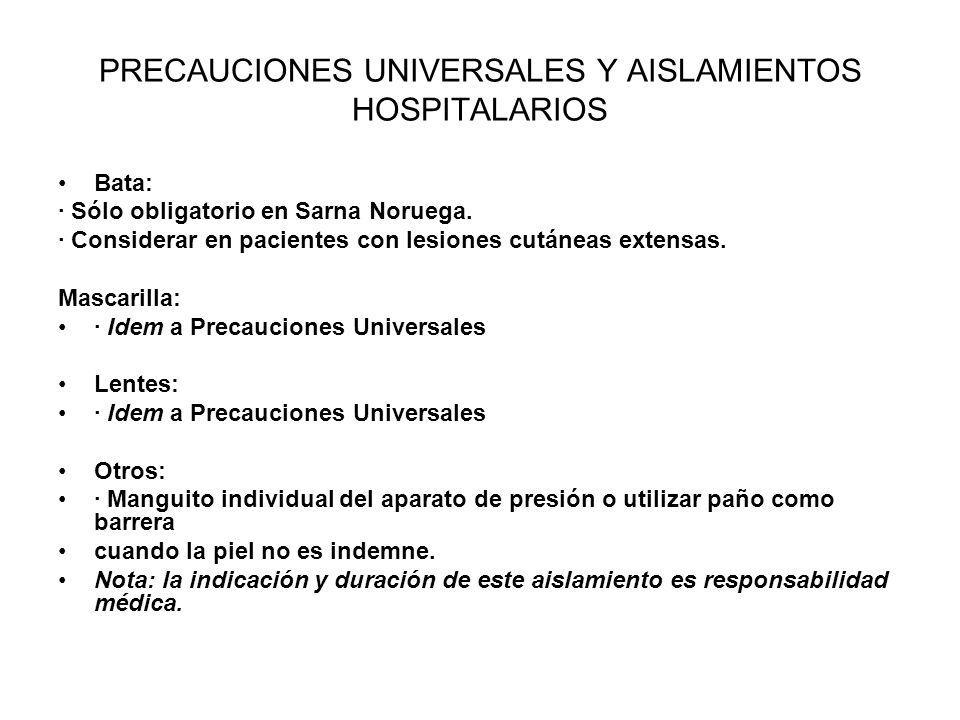 PRECAUCIONES UNIVERSALES Y AISLAMIENTOS HOSPITALARIOS Bata: · Sólo obligatorio en Sarna Noruega. · Considerar en pacientes con lesiones cutáneas exten