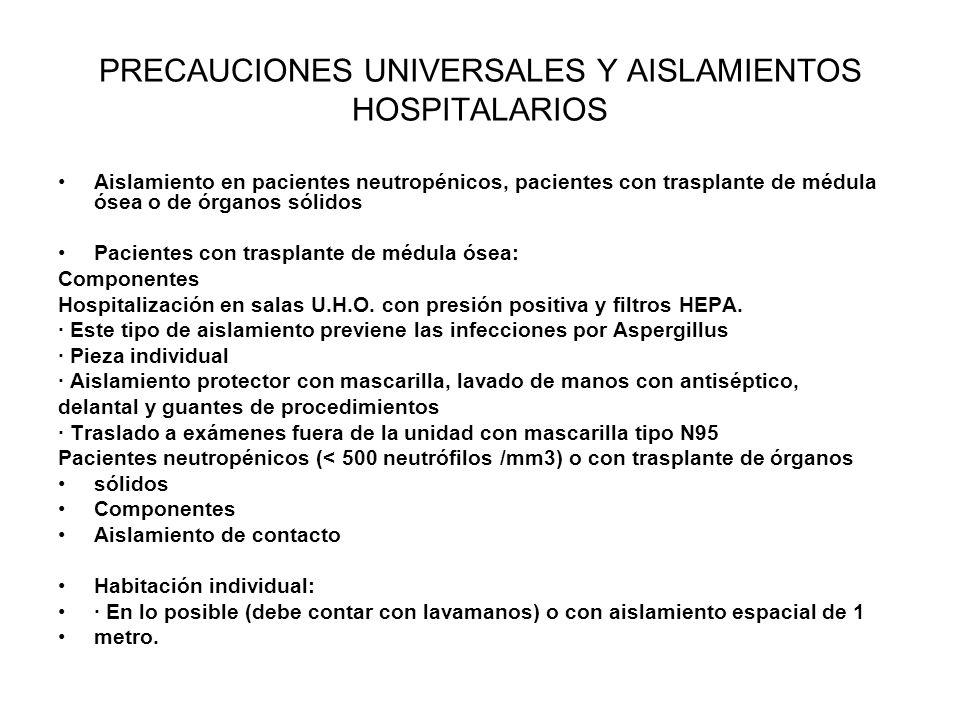 PRECAUCIONES UNIVERSALES Y AISLAMIENTOS HOSPITALARIOS Aislamiento en pacientes neutropénicos, pacientes con trasplante de médula ósea o de órganos sól