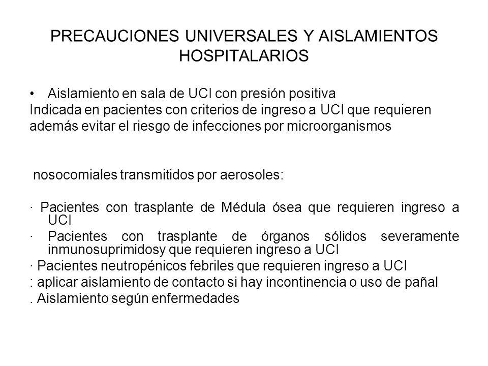 PRECAUCIONES UNIVERSALES Y AISLAMIENTOS HOSPITALARIOS Aislamiento en sala de UCI con presión positiva Indicada en pacientes con criterios de ingreso a