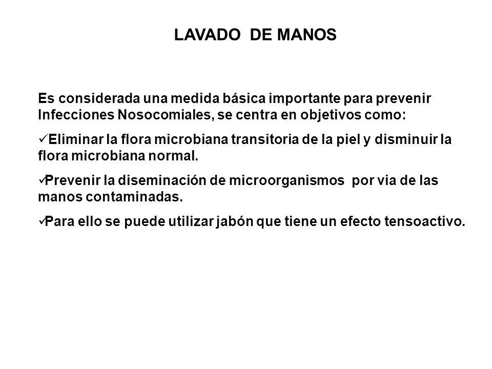LAVADO DE MANOS Es considerada una medida básica importante para prevenir Infecciones Nosocomiales, se centra en objetivos como: Eliminar la flora mic