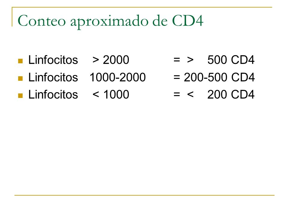 Conteo aproximado de CD4 Linfocitos > 2000 = > 500 CD4 Linfocitos 1000-2000 = 200-500 CD4 Linfocitos < 1000 = < 200 CD4