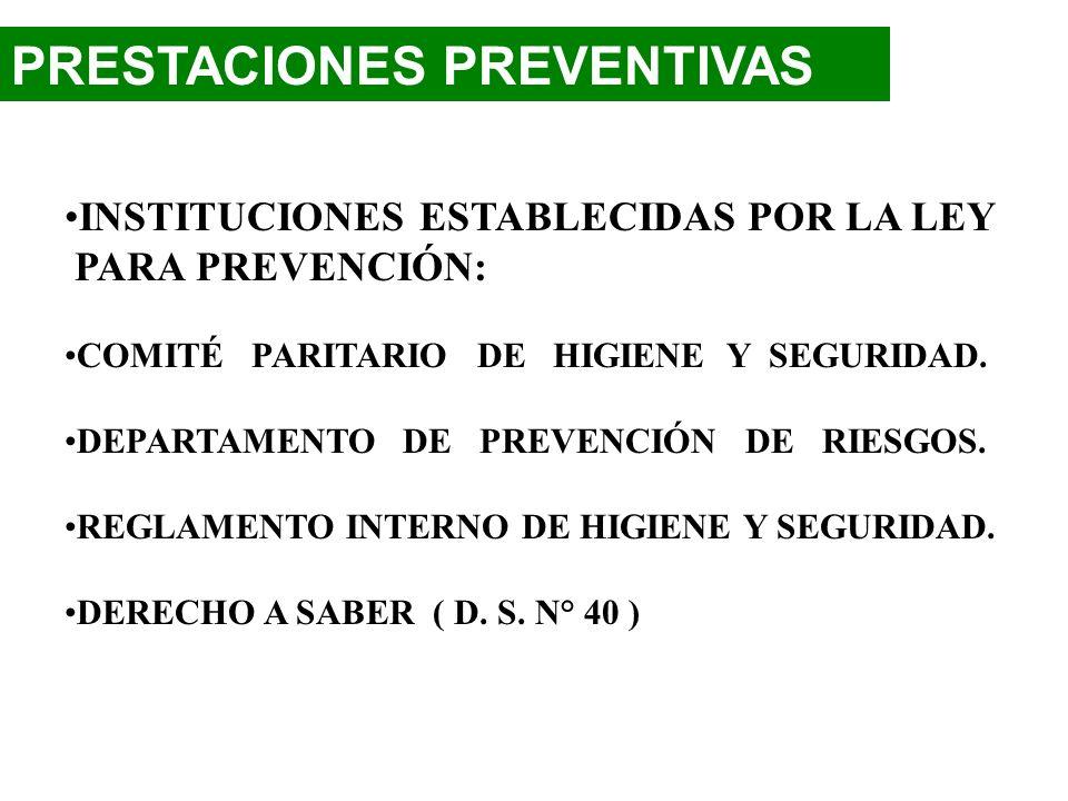 PRESTACIONES DE LA LEY 16744 LEY 16744 PREVENTIVAS Prevención de Riesgos de Accidentes del Trabajo y Enfermedades Profesionales. REPARADORAS Prestacio