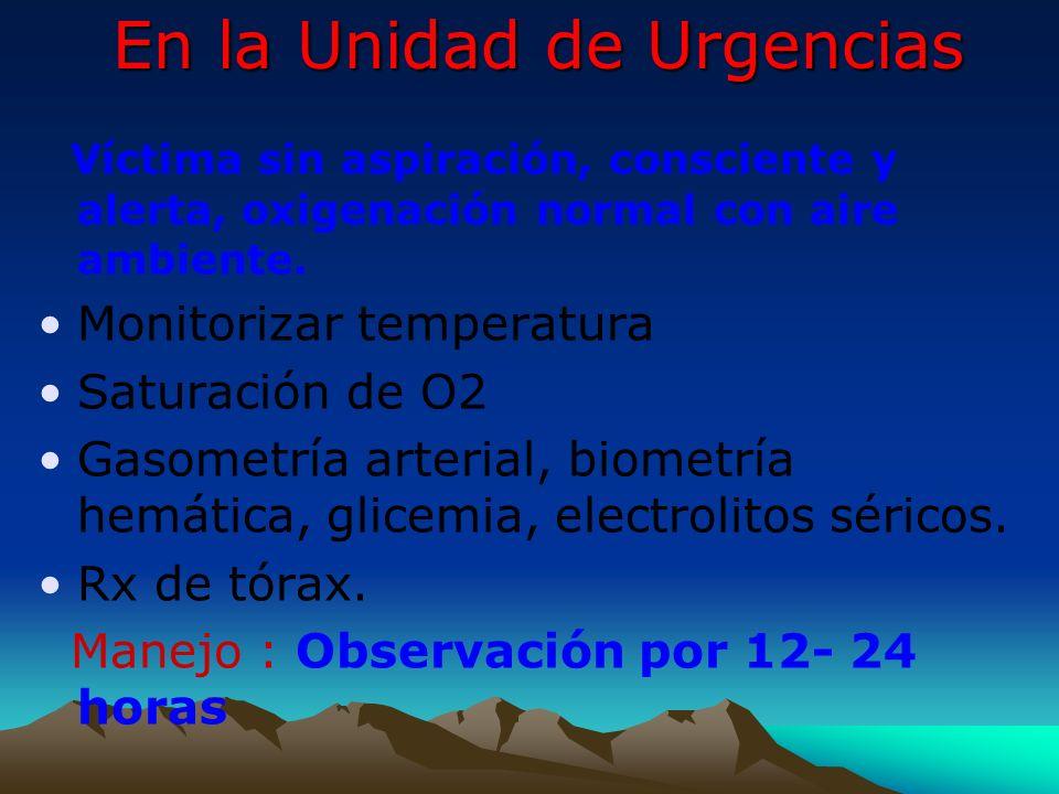 En la Unidad de Urgencias Víctima sin aspiración, consciente y alerta, oxigenación normal con aire ambiente. Monitorizar temperatura Saturación de O2