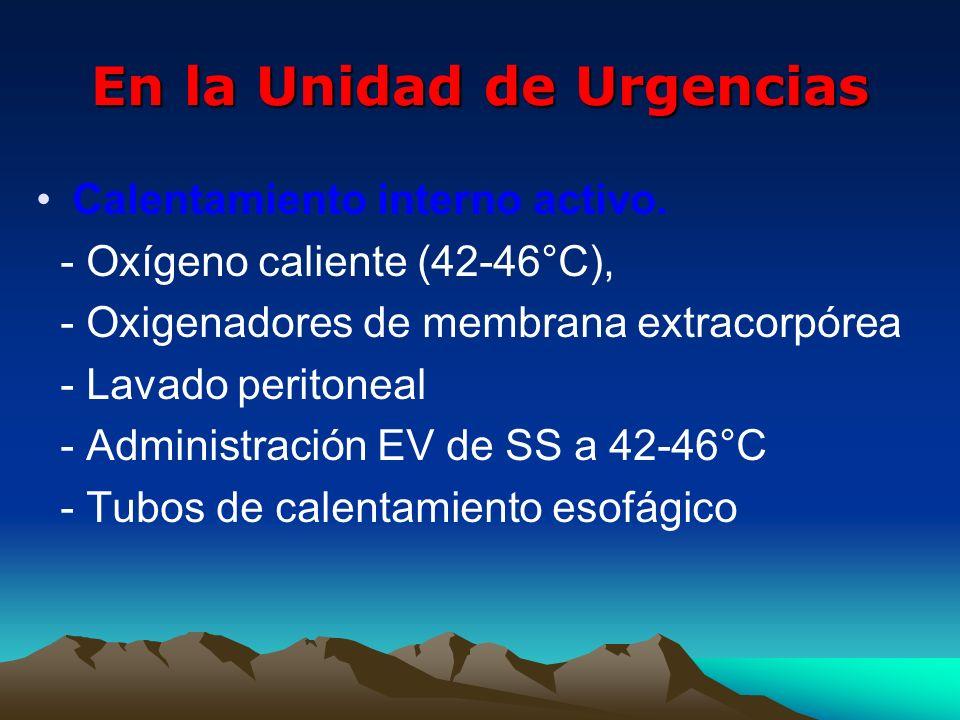 En la Unidad de Urgencias Calentamiento interno activo. - Oxígeno caliente (42-46°C), - Oxigenadores de membrana extracorpórea - Lavado peritoneal - A