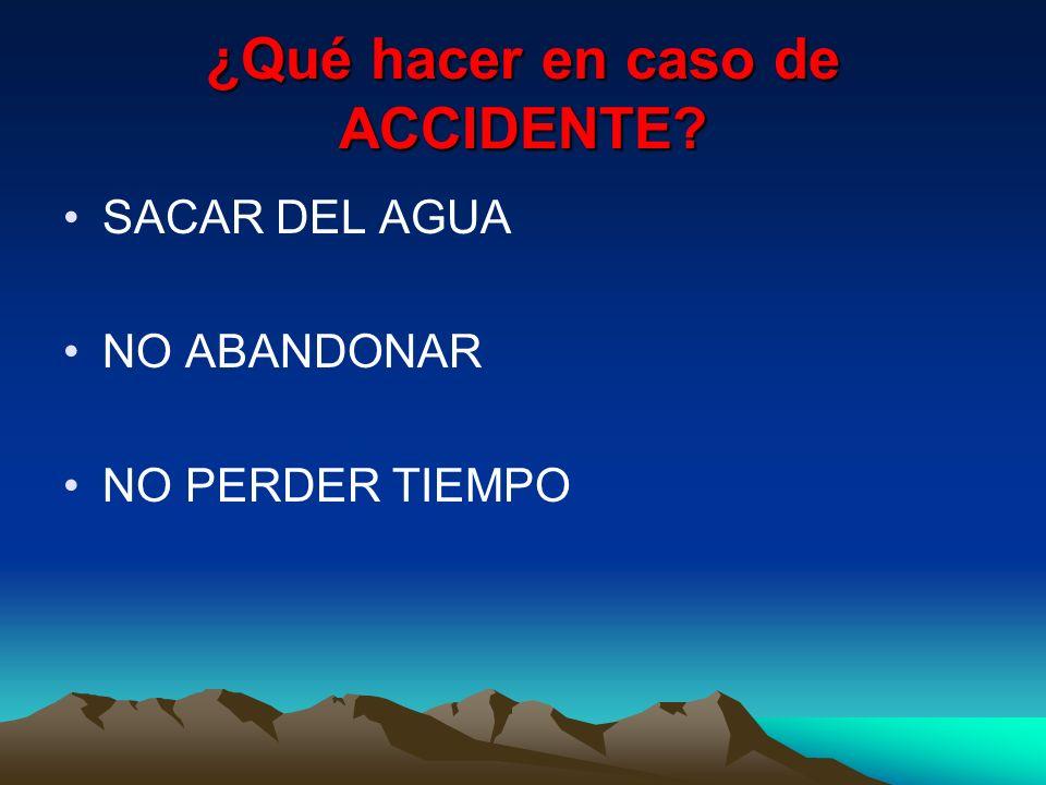 ¿Qué hacer en caso de ACCIDENTE? SACAR DEL AGUA NO ABANDONAR NO PERDER TIEMPO