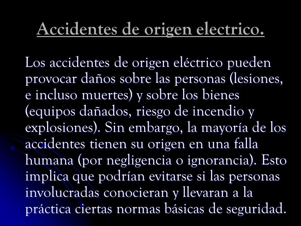 Accidentes de origen electrico. Los accidentes de origen eléctrico pueden provocar daños sobre las personas (lesiones, e incluso muertes) y sobre los