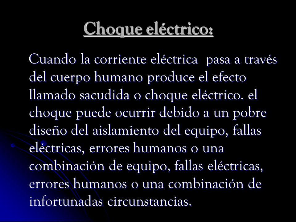 Choque eléctrico: Cuando la corriente eléctrica pasa a través del cuerpo humano produce el efecto llamado sacudida o choque eléctrico. el choque puede