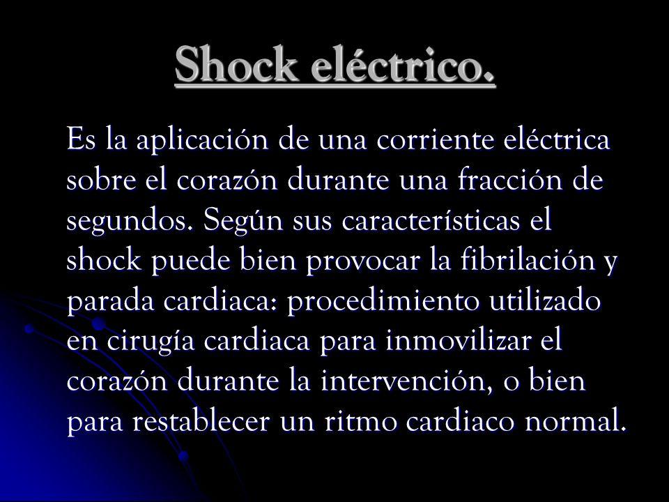 Shock eléctrico. Es la aplicación de una corriente eléctrica sobre el corazón durante una fracción de segundos. Según sus características el shock pue