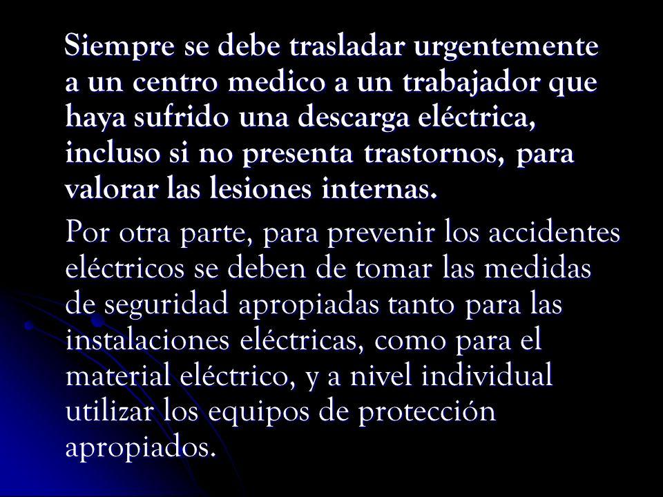 Siempre se debe trasladar urgentemente a un centro medico a un trabajador que haya sufrido una descarga eléctrica, incluso si no presenta trastornos,