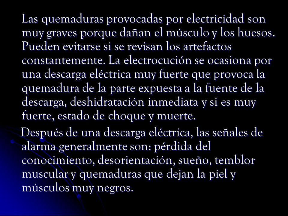 Las quemaduras provocadas por electricidad son muy graves porque dañan el músculo y los huesos. Pueden evitarse si se revisan los artefactos constante
