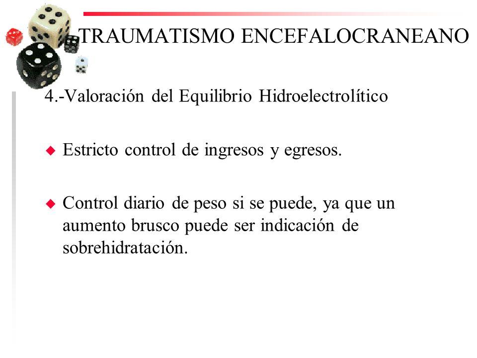 TRAUMATISMO ENCEFALOCRANEANO 4.-Valoración del Equilibrio Hidroelectrolítico u Estricto control de ingresos y egresos. u Control diario de peso si se